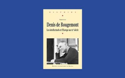 Denis de Rougemont. Les intellectuels et l'Europe au 20e siècle